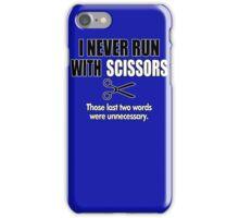 I Never Run With Scissors iPhone Case/Skin
