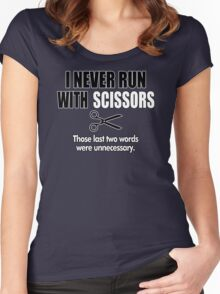 I Never Run With Scissors Women's Fitted Scoop T-Shirt