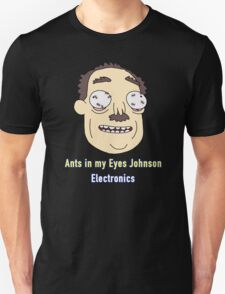 Ants In My Eyes Johnson  Unisex T-Shirt