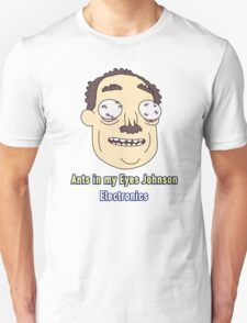 Ants In My Eyes Johnson  Unisex T-Shirt