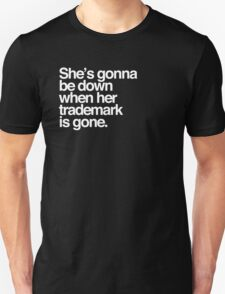 She's gonna be down when her trademark is gone. [White Text] Unisex T-Shirt