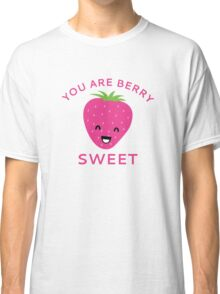 You Are Berry Sweet Classic T-Shirt