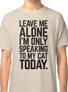 Speaking To My Cat Funny Quote Classic T-Shirt