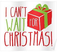 I can't WAIT for CHRISTMAS!  Poster