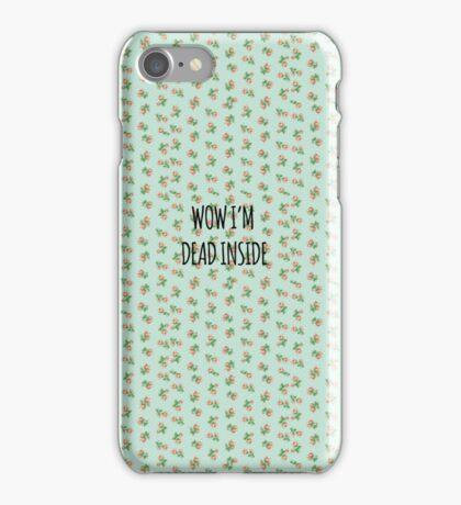wow i'm dead inside iPhone Case/Skin