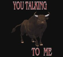 You Talking To Me .. a bulls tale by LoneAngel