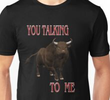 You Talking To Me .. a bulls tale Unisex T-Shirt
