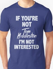 If you're not Tom Hiddleston Unisex T-Shirt