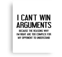 I Can't Win Arguments Canvas Print