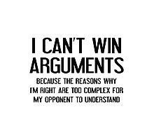 I Can't Win Arguments Photographic Print