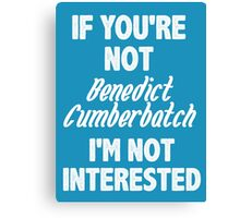 If you're not Benedict Cumberbatch Canvas Print