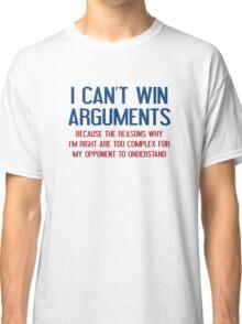 I Can't Win Arguments Classic T-Shirt