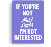 If you're not Matt Smith Canvas Print