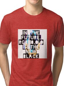 In The Future, RGB 0,0,0 Is The New Black Tri-blend T-Shirt