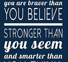 Always remember you are braver than you believe, stronger than you seem and smarter than you think by mickeysix