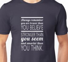 Always remember you are braver than you believe, stronger than you seem and smarter than you think Unisex T-Shirt