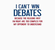 I Can't Win Debates Unisex T-Shirt