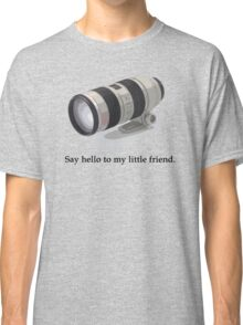 Say Hello to my Little Friend (70-200) Classic T-Shirt