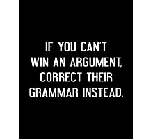 If You Can't Win An Argument Photographic Print