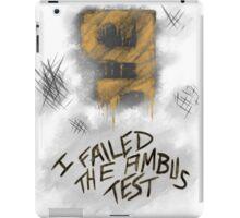 I Failed The Ambus Test iPad Case/Skin