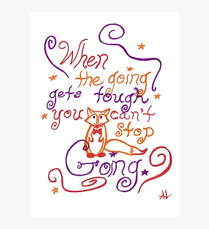 """When The Going Gets Tough..."" Fox Quote Photographic Print"