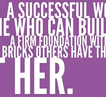 A successful woman is one who can build a firm foundation with the bricks others have thrown at her by mickeysix
