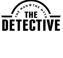 The Man The Myth The Detective by GiftIdea
