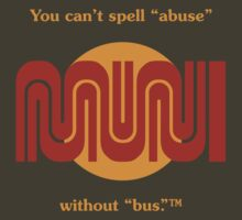 "You can't spell ""abuse"" without ""bus.""™ by glyphobet"