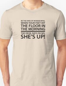 Be the kind of woman who, when your feet hit the floor in the morning, the Devil says oh no, she's up! Unisex T-Shirt