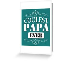 coolest papa ever Greeting Card