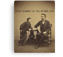 Lincoln - Stop Staring at My Beard Canvas Print