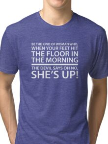 Be the kind of woman who, when your feet hit the floor in the morning, the Devil says oh no, she's up! Tri-blend T-Shirt