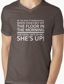 Be the kind of woman who, when your feet hit the floor in the morning, the Devil says oh no, she's up! Mens V-Neck T-Shirt