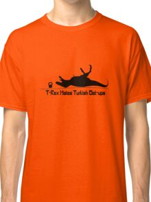 T rex hates turkish get ups geek funny nerd Classic T-Shirt