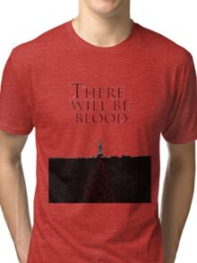 There Will Be Blood - Blood & Oil Tri-blend T-Shirt
