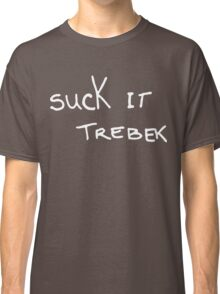 Suck It Trebek Classic T-Shirt