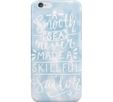A Smooth Sea Never Made a Skillful Sailor iPhone Case/Skin