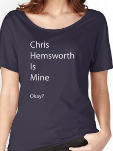 Chris Hemsworth is Mine Women's Relaxed Fit T-Shirt