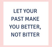 LET YOUR PAST MAKE YOU BETTER, NOT BITTER One Piece - Short Sleeve