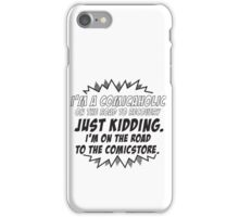 I'm a comicaholic on the way to recovery just kidding iPhone Case/Skin