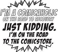I'm a comicaholic on the way to recovery just kidding by teesforyou
