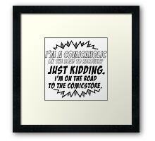 I'm a comicaholic on the way to recovery just kidding Framed Print