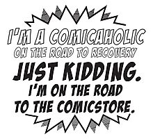 I'm a comicaholic on the way to recovery just kidding Photographic Print
