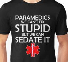 PARAMEDICS WE CAN'T FIX STUPID BUT WE CAN SEDATE IT Unisex T-Shirt