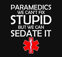 PARAMEDICS WE CAN'T FIX STUPID BUT WE CAN SEDATE IT T-Shirt