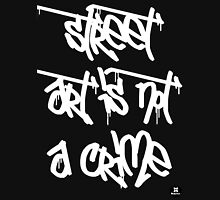 Street art is not a crime (white) Unisex T-Shirt