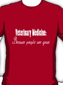 Veterinary medicine because people are gross funny nerd T-Shirt