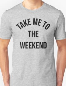 Take Me To The Weekend Funny Quote Unisex T-Shirt