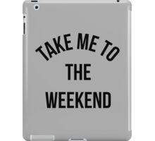 Take Me To The Weekend Funny Quote iPad Case/Skin
