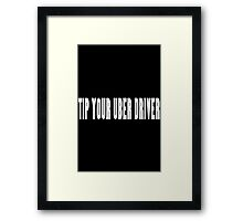 Wear it tip your uber driver uber cool geek funny nerd Framed Print